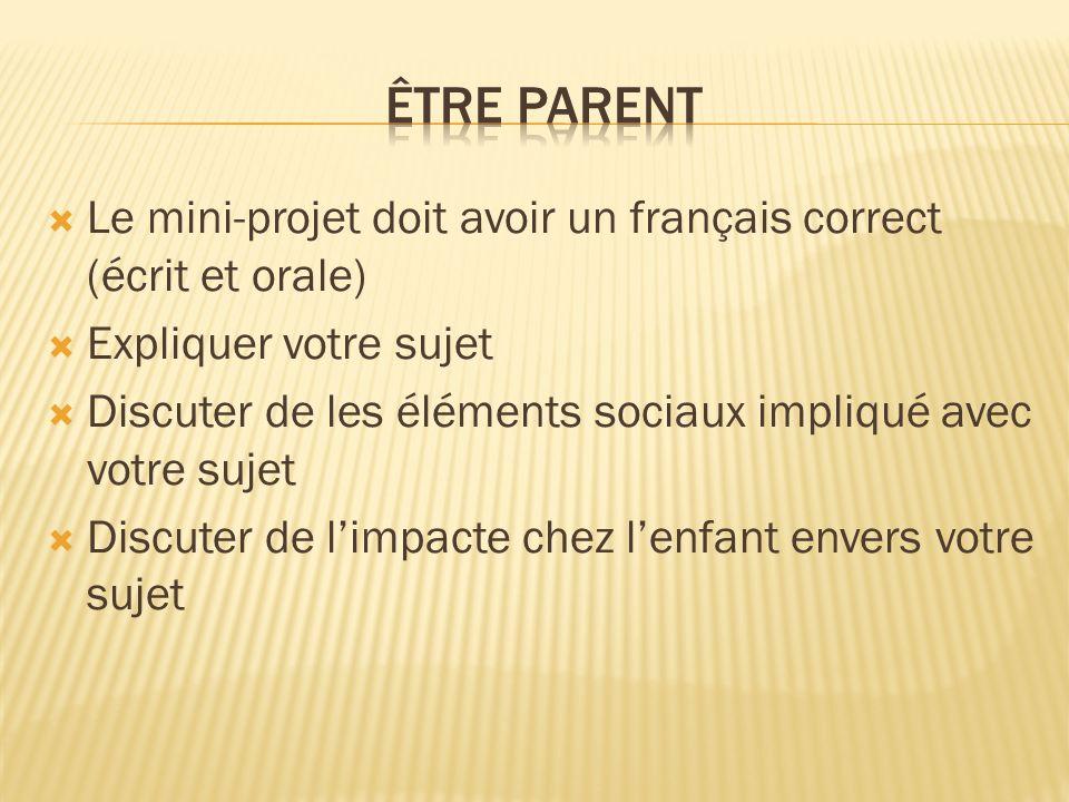 Le mini-projet doit avoir un français correct (écrit et orale) Expliquer votre sujet Discuter de les éléments sociaux impliqué avec votre sujet Discut