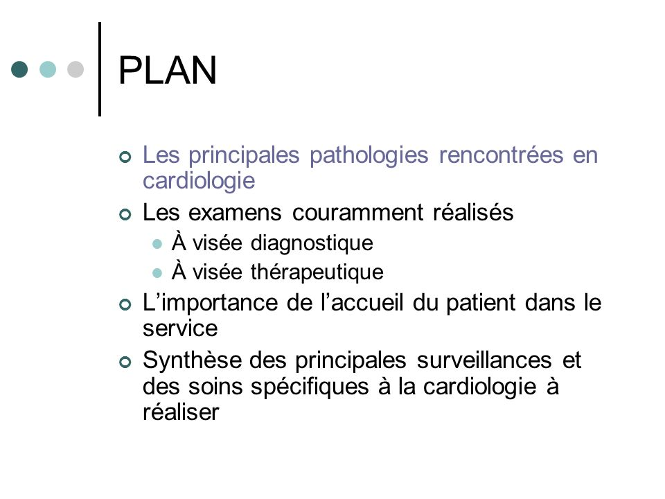 PLAN Les principales pathologies rencontrées en cardiologie Les examens couramment réalisés À visée diagnostique À visée thérapeutique Limportance de