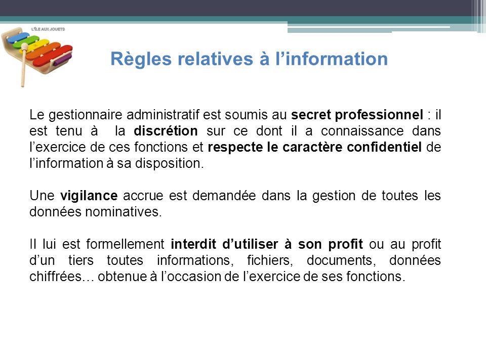Règles relatives à linformation Le gestionnaire administratif est soumis au secret professionnel : il est tenu à la discrétion sur ce dont il a connai