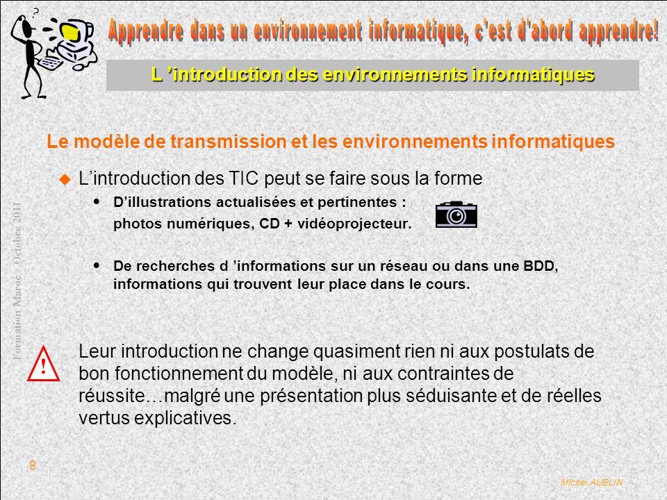 Michel AUBLIN Formation Maroc – Octobre 2011 8 Lintroduction des TIC peut se faire sous la forme Dillustrations actualisées et pertinentes : photos numériques, CD + vidéoprojecteur.