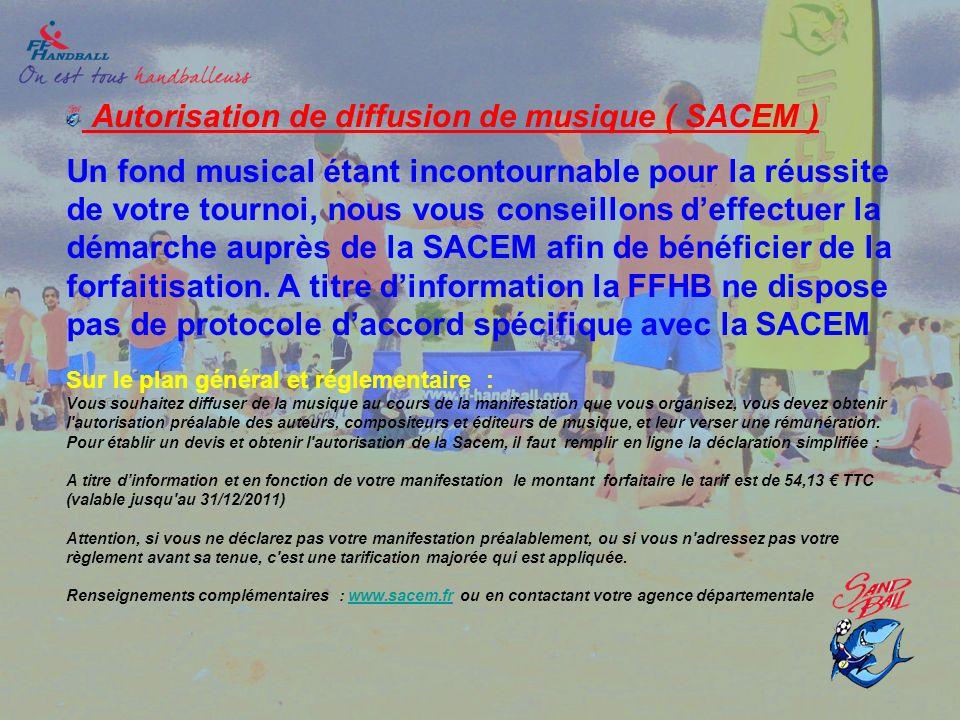 Autorisation de diffusion de musique ( SACEM ) Un fond musical étant incontournable pour la réussite de votre tournoi, nous vous conseillons deffectue