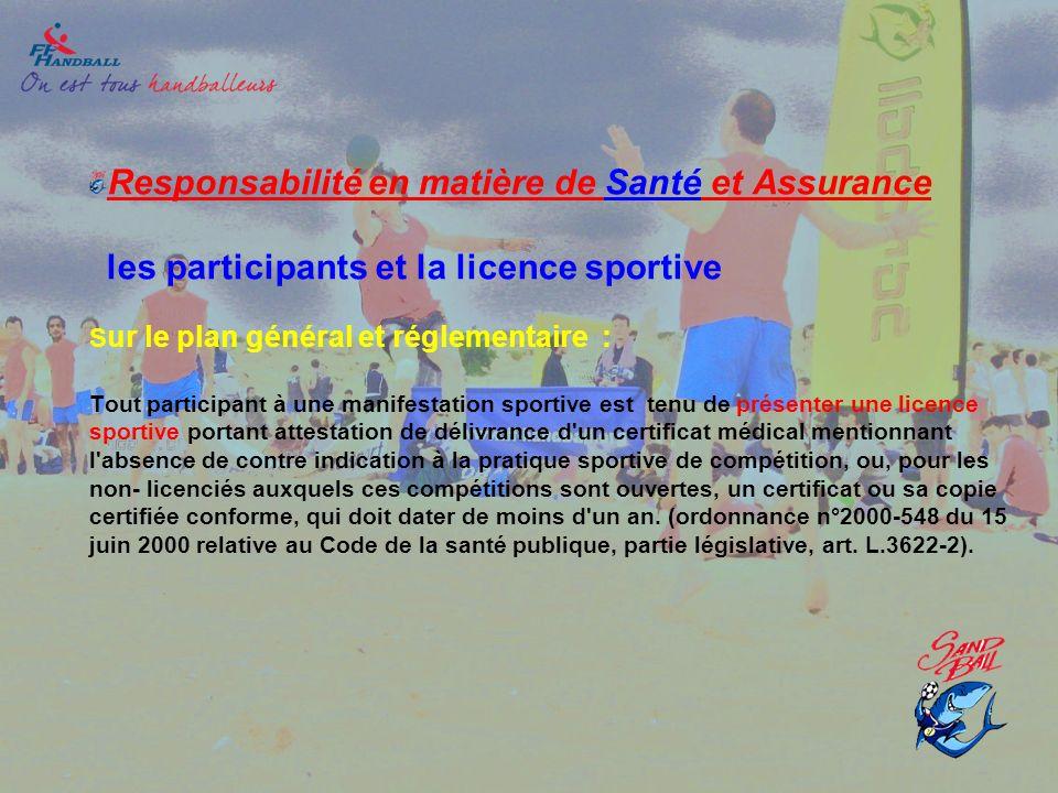 Responsabilité en matière de Santé et Assurance les participants et la licence sportive S ur le plan général et réglementaire : Tout participant à une