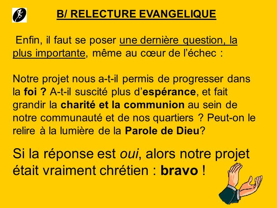 B/ RELECTURE EVANGELIQUE Enfin, il faut se poser une dernière question, la plus importante, même au cœur de léchec : Notre projet nous a-t-il permis d