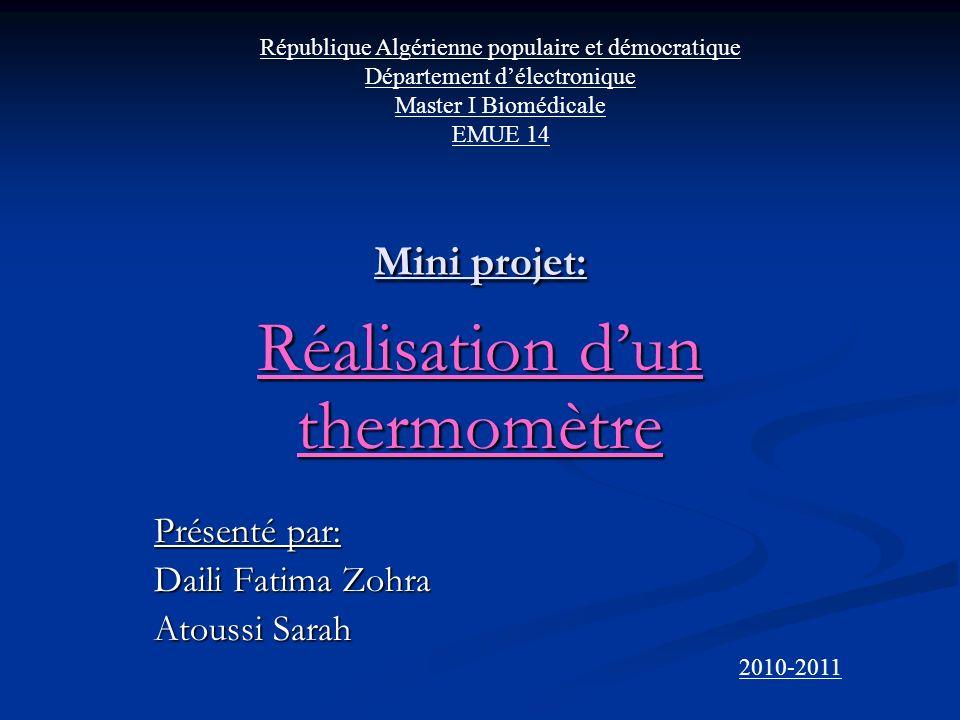 Mini projet: Réalisation dun thermomètre Présenté par: Daili Fatima Zohra Atoussi Sarah 2010-2011 République Algérienne populaire et démocratique Dépa