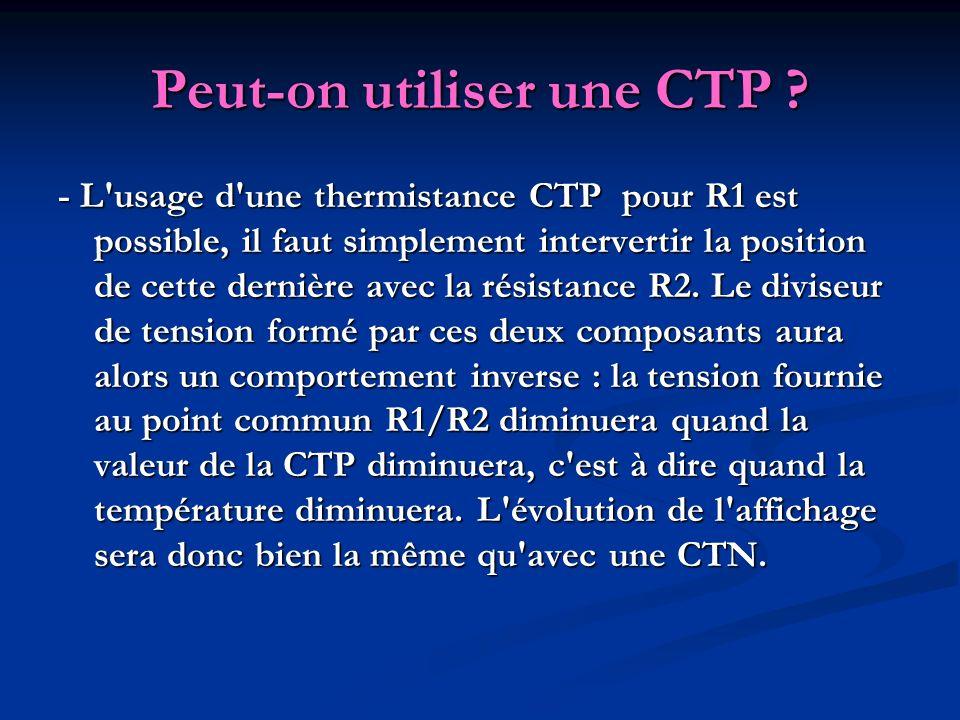 Peut-on utiliser une CTP ? - L'usage d'une thermistance CTP pour R1 est possible, il faut simplement intervertir la position de cette dernière avec la