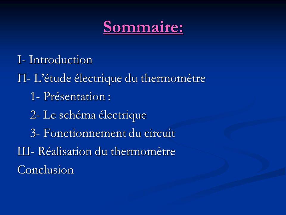 Sommaire: I- Introduction П- Létude électrique du thermomètre П- Létude électrique du thermomètre 1- Présentation : 1- Présentation : 2- Le schéma éle