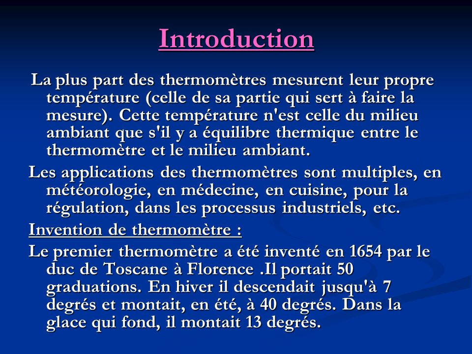 Introduction La plus part des thermomètres mesurent leur propre température (celle de sa partie qui sert à faire la mesure). Cette température n'est c