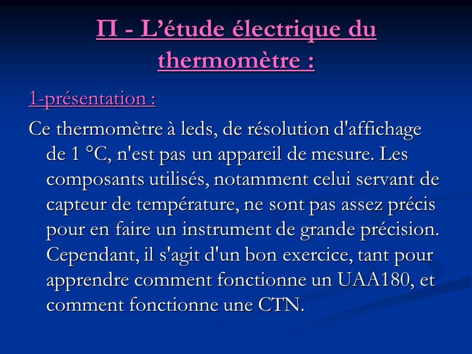П - Létude électrique du thermomètre : 1-présentation : Ce thermomètre à leds, de résolution d'affichage de 1 °C, n'est pas un appareil de mesure. Les