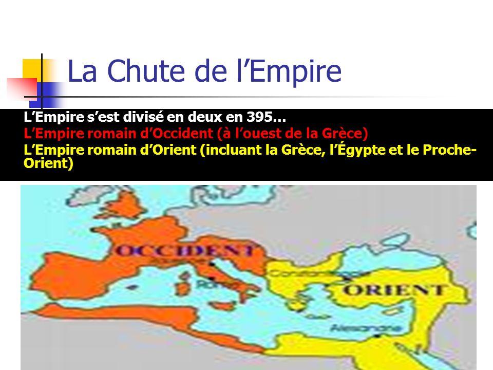 La Chute de lEmpire LEmpire sest divisé en deux en 395… LEmpire romain dOccident (à louest de la Grèce) LEmpire romain dOrient (incluant la Grèce, lÉg