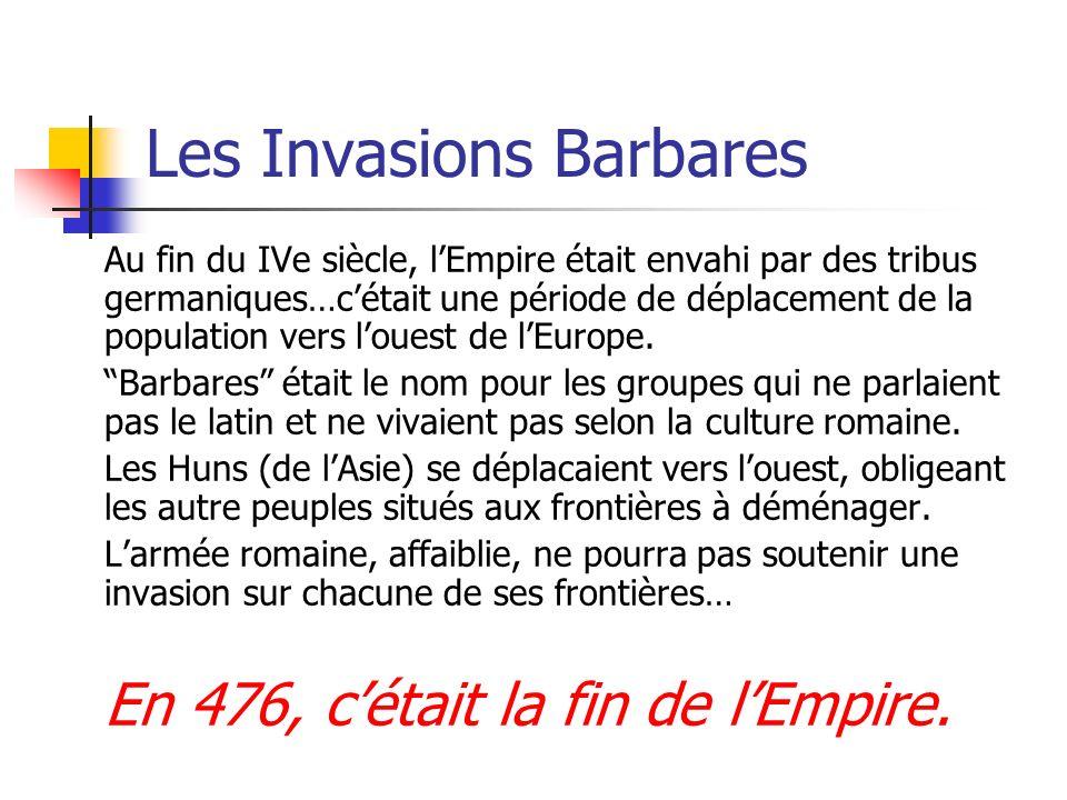 Les Invasions Barbares Au fin du IVe siècle, lEmpire était envahi par des tribus germaniques…cétait une période de déplacement de la population vers l