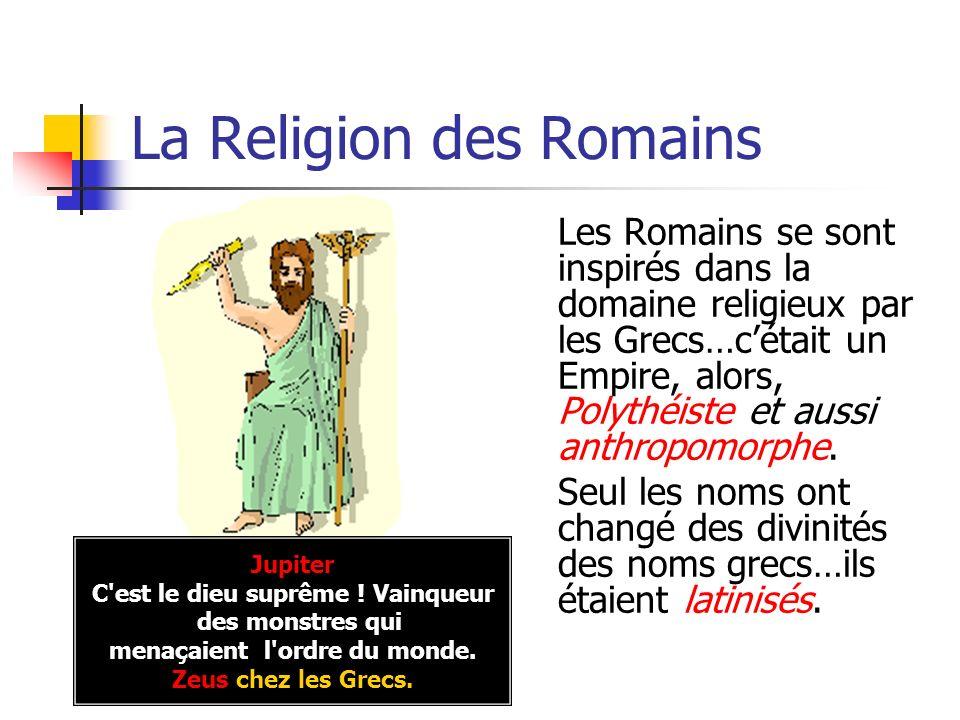 La Religion des Romains Les Romains se sont inspirés dans la domaine religieux par les Grecs…cétait un Empire, alors, Polythéiste et aussi anthropomor