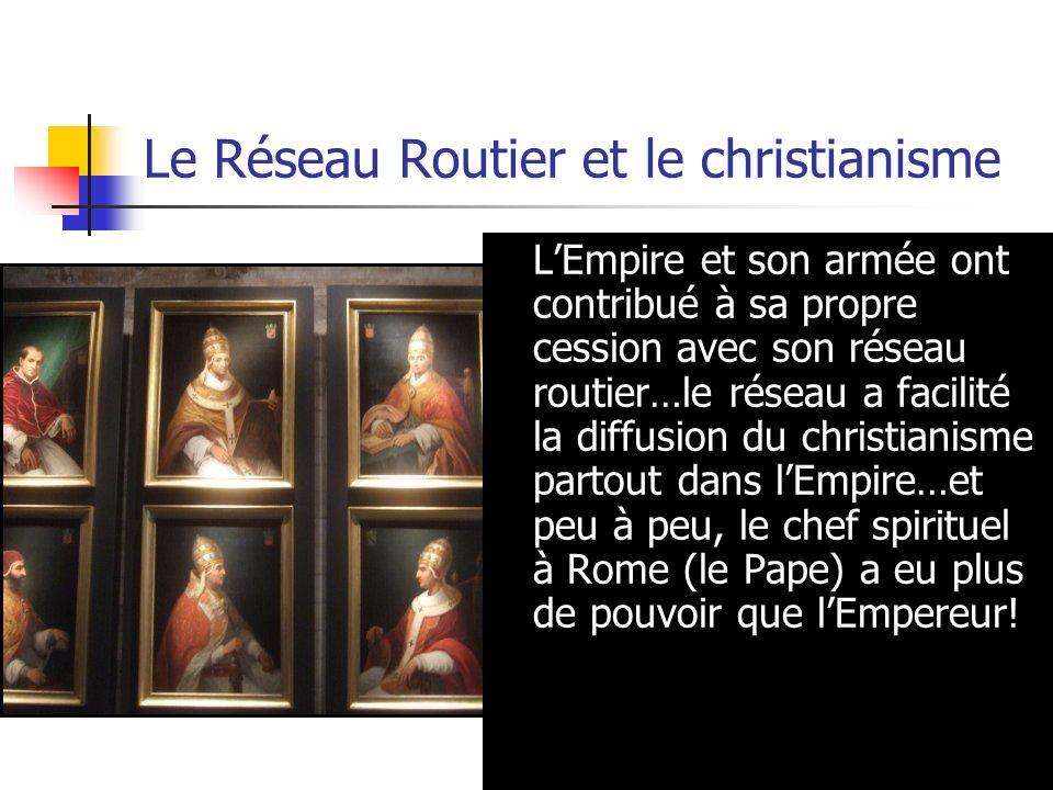 Le Réseau Routier et le christianisme LEmpire et son armée ont contribué à sa propre cession avec son réseau routier…le réseau a facilité la diffusion
