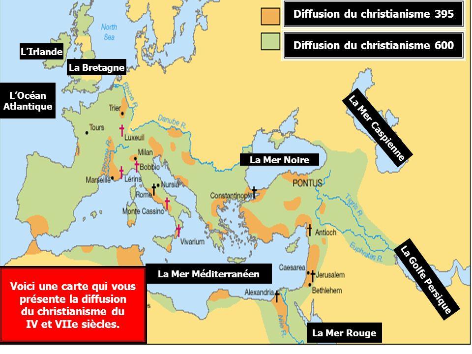 Diffusion du christianisme 395 Diffusion du christianisme 600 LOcéan Atlantique LIrlande La Bretagne La Mer Méditerranéen La Mer Noire La Mer Rouge La