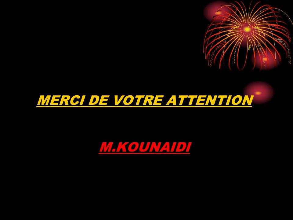 MERCI DE VOTRE ATTENTION M.KOUNAIDI