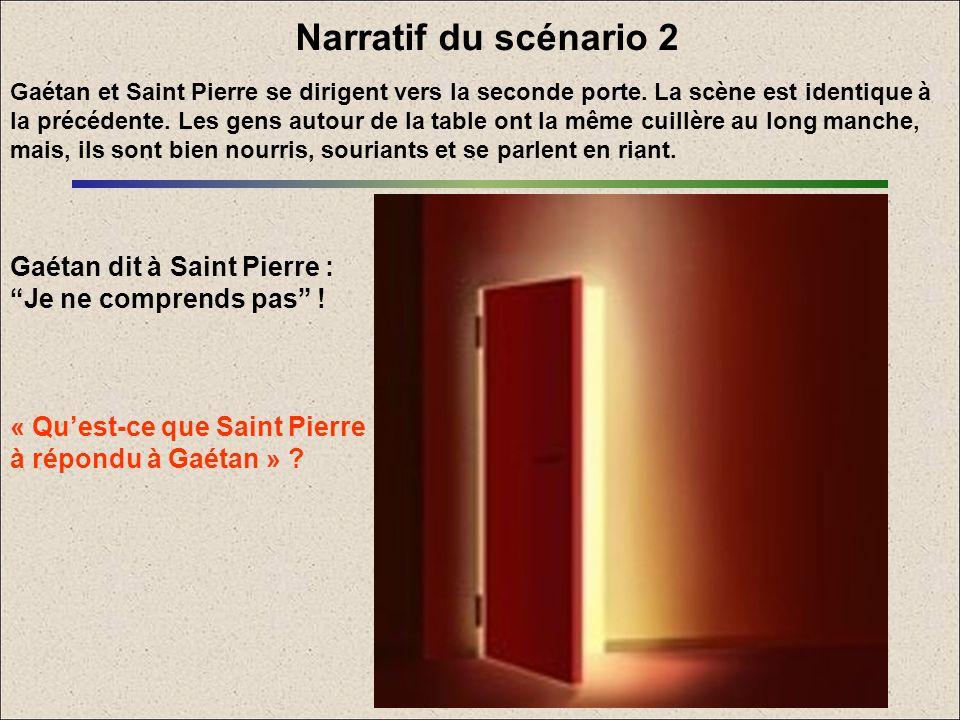 Narratif du scénario 2 Gaétan et Saint Pierre se dirigent vers la seconde porte. La scène est identique à la précédente. Les gens autour de la table o