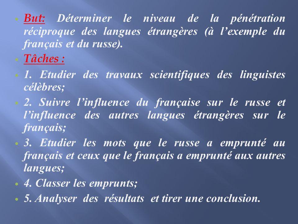 But: Déterminer le niveau de la pénétration réciproque des langues étrangères (à lexemple du français et du russe).
