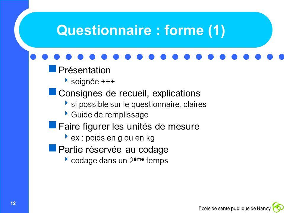 12 Ecole de santé publique de Nancy Questionnaire : forme (1) Présentation soignée +++ Consignes de recueil, explications si possible sur le questionn