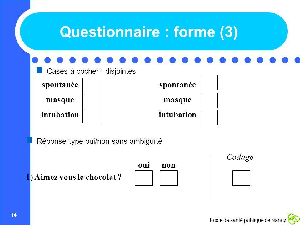 14 Ecole de santé publique de Nancy Questionnaire : forme (3) Cases à cocher : disjointes intubation masque spontanée intubation masque spontanée Répo
