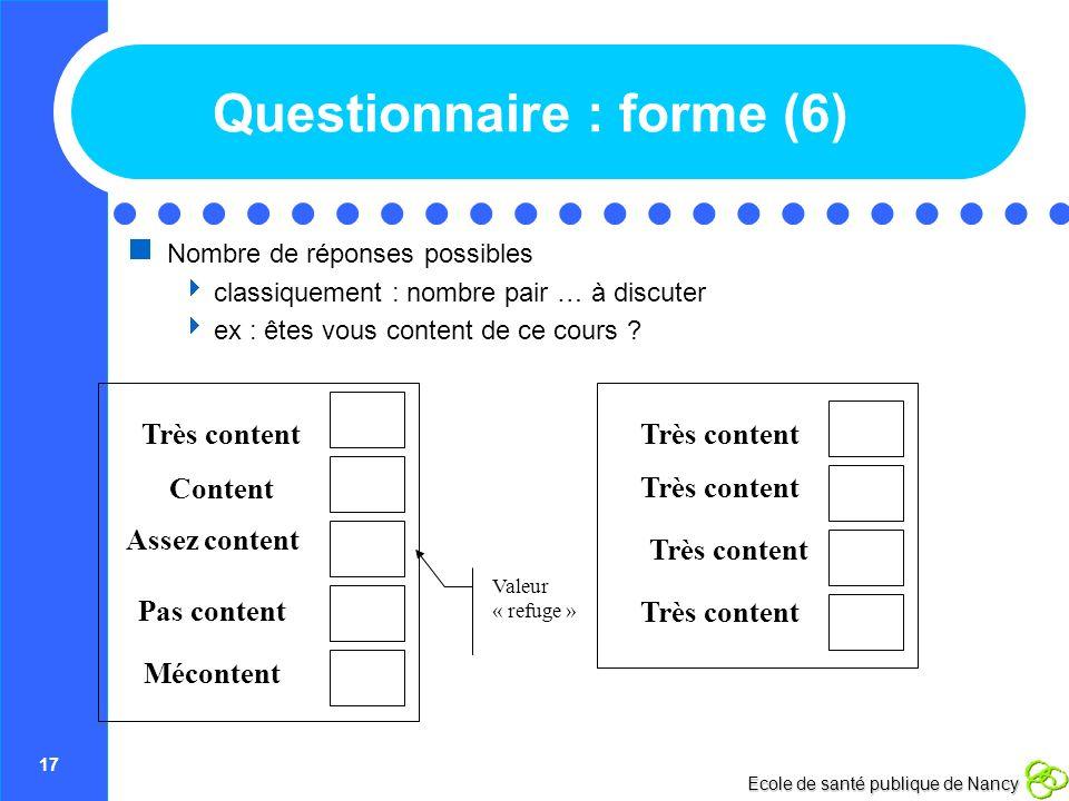 17 Ecole de santé publique de Nancy Questionnaire : forme (6) Nombre de réponses possibles classiquement : nombre pair … à discuter ex : êtes vous con