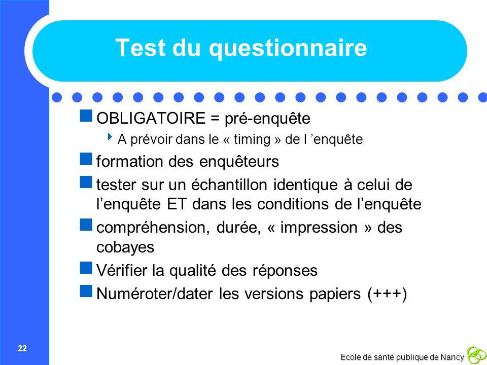 22 Ecole de santé publique de Nancy Test du questionnaire OBLIGATOIRE = pré-enquête A prévoir dans le « timing » de l enquête formation des enquêteurs