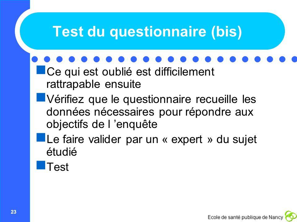 23 Ecole de santé publique de Nancy Test du questionnaire (bis) Ce qui est oublié est difficilement rattrapable ensuite Vérifiez que le questionnaire
