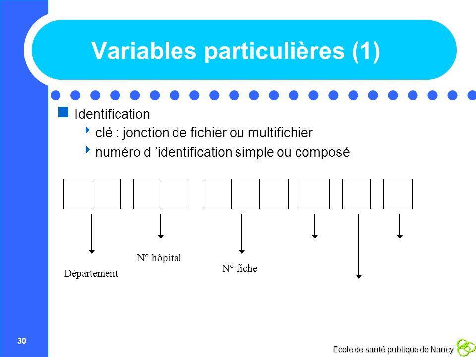 30 Ecole de santé publique de Nancy Variables particulières (1) Identification clé : jonction de fichier ou multifichier numéro d identification simpl