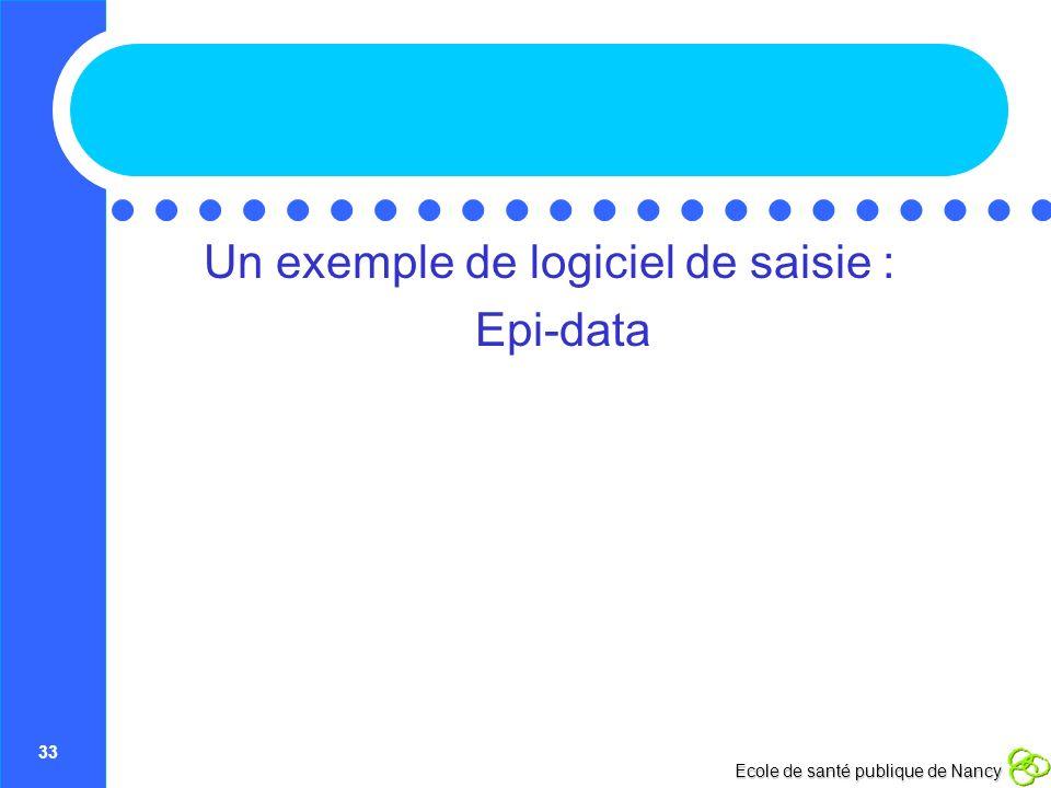 33 Ecole de santé publique de Nancy Un exemple de logiciel de saisie : Epi-data