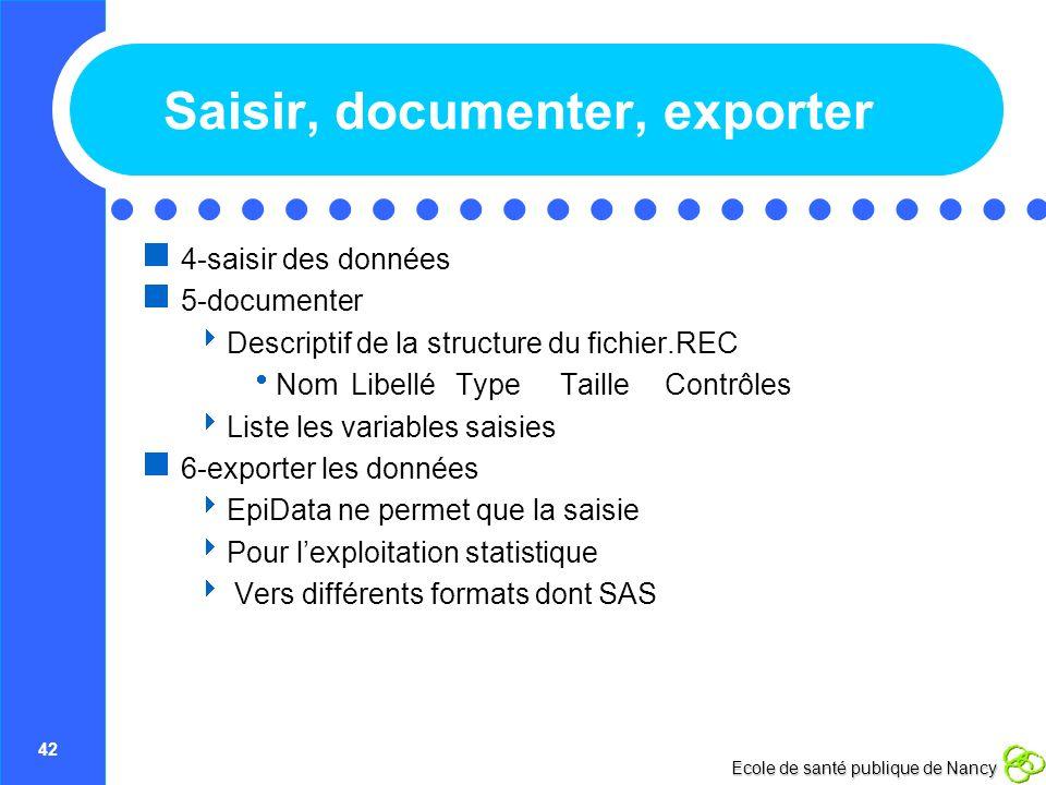 42 Ecole de santé publique de Nancy Saisir, documenter, exporter 4-saisir des données 5-documenter Descriptif de la structure du fichier.REC NomLibell