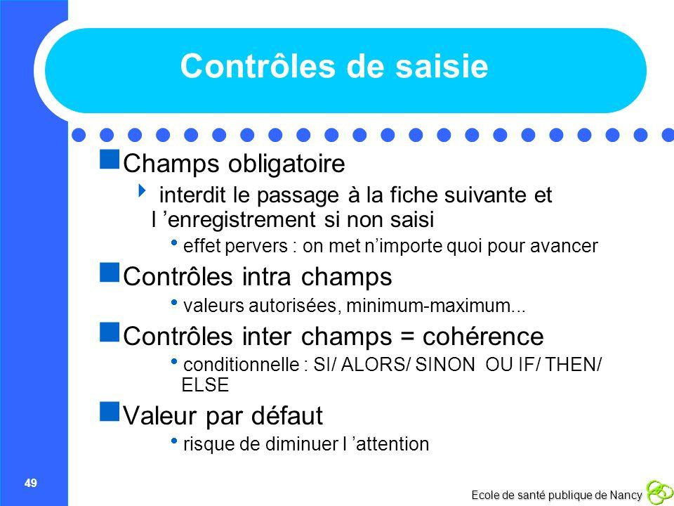 49 Ecole de santé publique de Nancy Contrôles de saisie Champs obligatoire interdit le passage à la fiche suivante et l enregistrement si non saisi ef