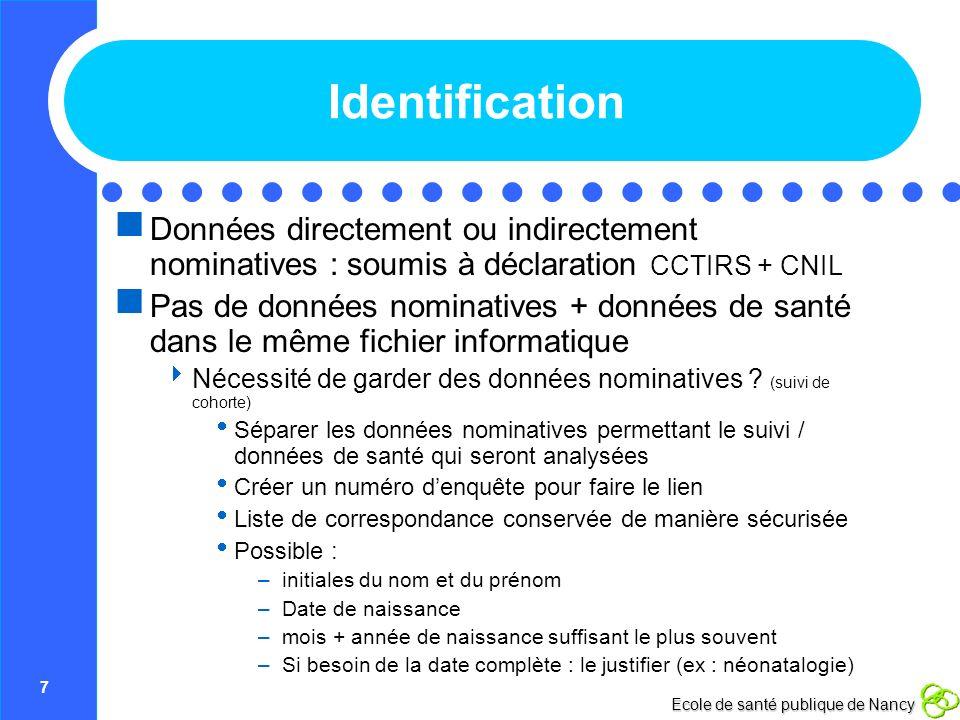 7 Ecole de santé publique de Nancy Identification Données directement ou indirectement nominatives : soumis à déclaration CCTIRS + CNIL Pas de données