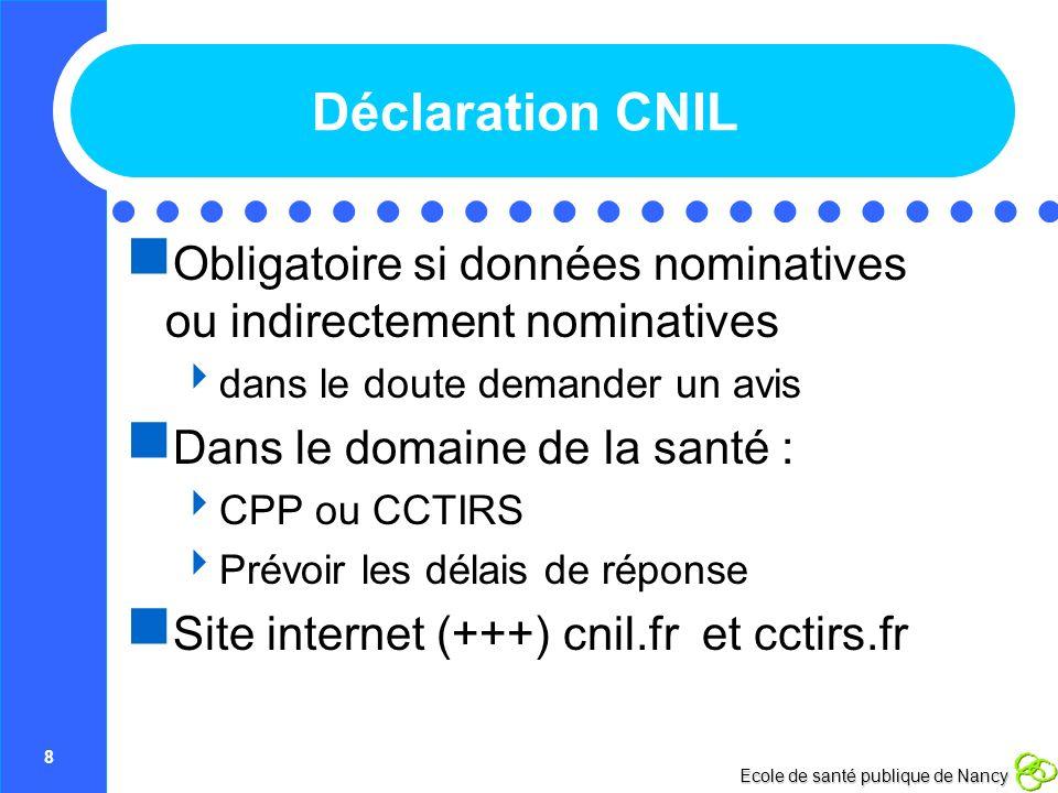 8 Ecole de santé publique de Nancy Déclaration CNIL Obligatoire si données nominatives ou indirectement nominatives dans le doute demander un avis Dan