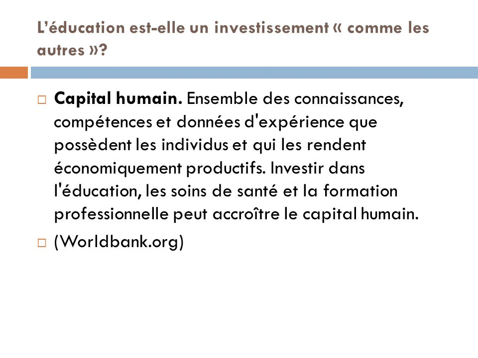 Léducation est-elle un investissement « comme les autres »? Capital humain. Ensemble des connaissances, compétences et données d'expérience que possèd
