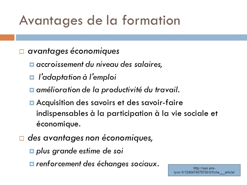 Avantages de la formation avantages économiques accroissement du niveau des salaires, l'adaptation à l'emploi amélioration de la productivité du trava