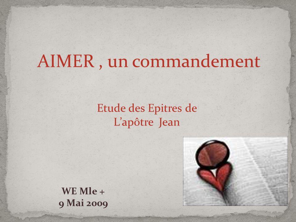 AIMER, un commandement Etude des Epitres de Lapôtre Jean WE Mle + 9 Mai 2009