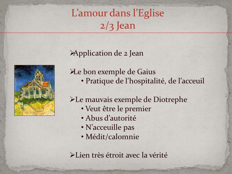 Lamour dans lEglise 2/3 Jean Application de 2 Jean Le bon exemple de Gaius Pratique de lhospitalité, de lacceuil Le mauvais exemple de Diotrephe Veut