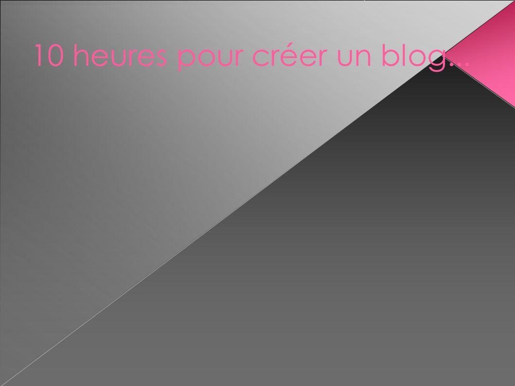 10 heures pour créer un blog...