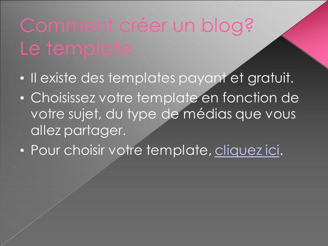 Comment créer un blog? Le template Il existe des templates payant et gratuit. Choisissez votre template en fonction de votre sujet, du type de médias