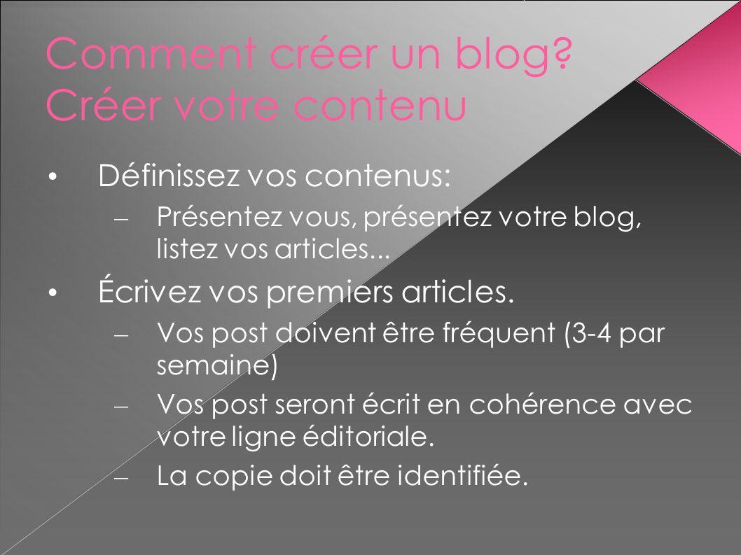 Comment créer un blog? Créer votre contenu Définissez vos contenus: – Présentez vous, présentez votre blog, listez vos articles... Écrivez vos premier