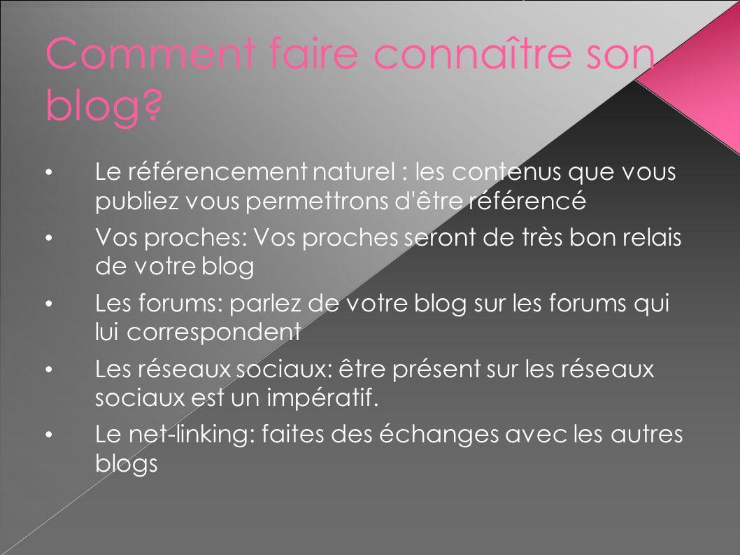Comment faire connaître son blog? Le référencement naturel : les contenus que vous publiez vous permettrons d'être référencé Vos proches: Vos proches
