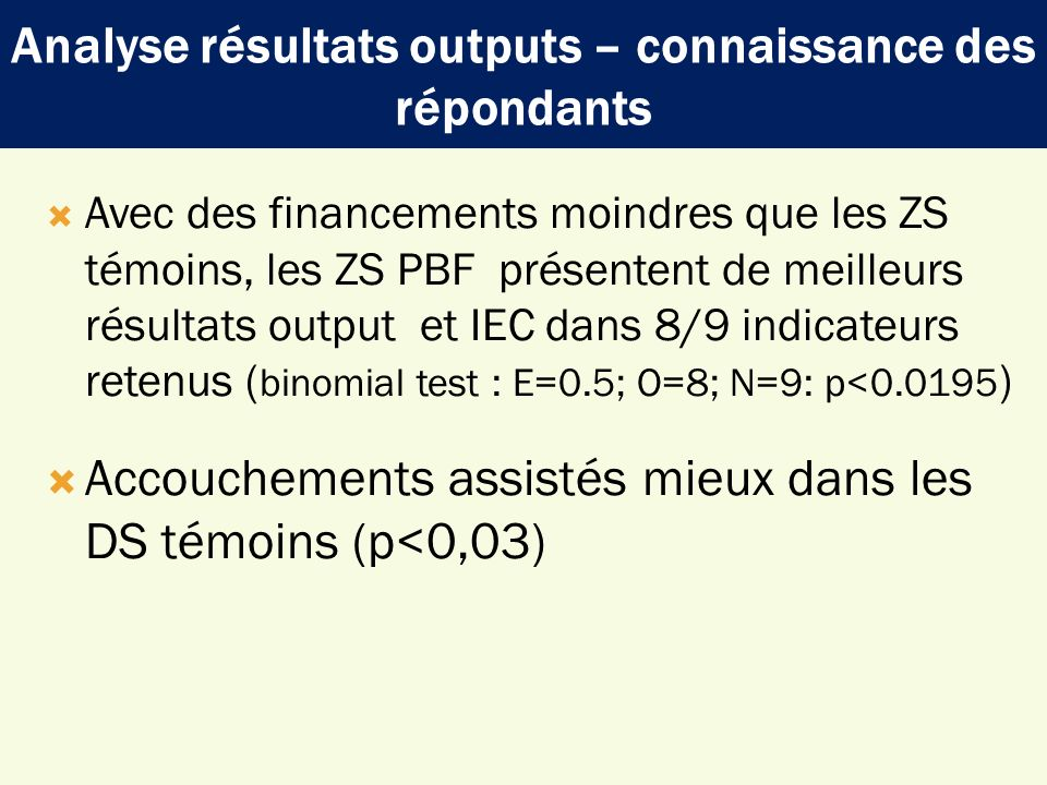 Avec des financements moindres que les ZS témoins, les ZS PBF présentent de meilleurs résultats output et IEC dans 8/9 indicateurs retenus ( binomial