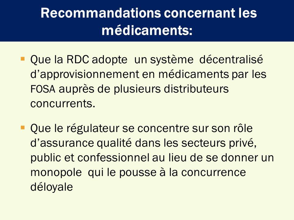 Que la RDC adopte un système décentralisé dapprovisionnement en médicaments par les FOSA auprès de plusieurs distributeurs concurrents. Que le régulat