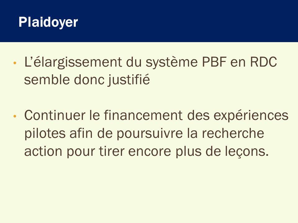 Plaidoyer Lélargissement du système PBF en RDC semble donc justifié Continuer le financement des expériences pilotes afin de poursuivre la recherche a