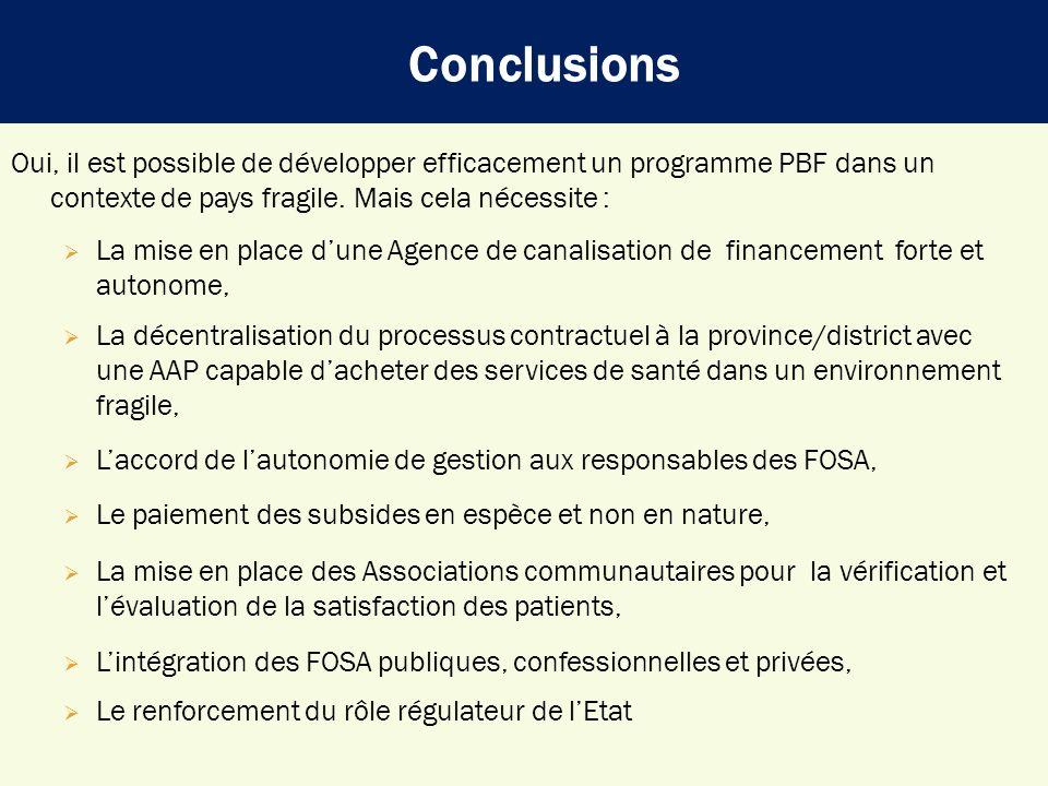 Conclusions Oui, il est possible de développer efficacement un programme PBF dans un contexte de pays fragile. Mais cela nécessite : La mise en place