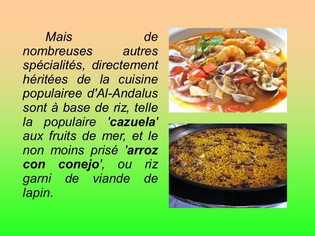 Mais de nombreuses autres spécialités, directement héritées de la cuisine populairee d'Al-Andalus sont à base de riz, telle la populaire 'cazuela' aux