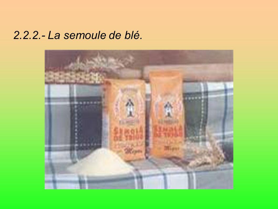 2.2.2.- La semoule de blé.