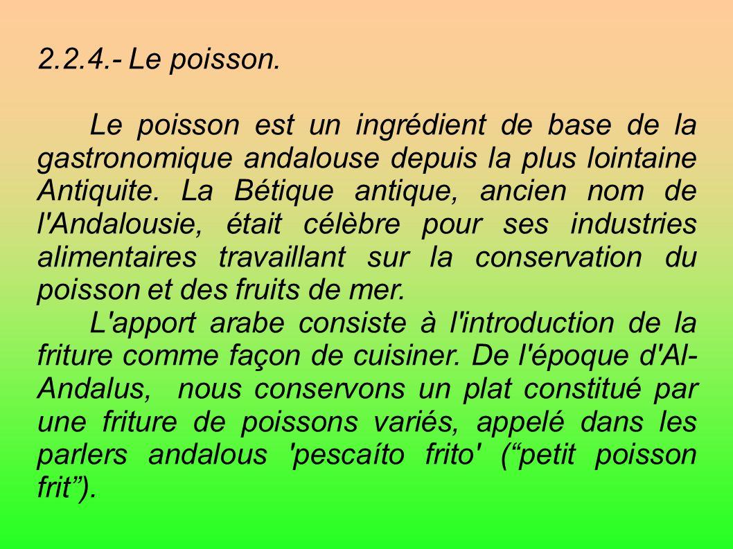 2.2.4.- Le poisson. Le poisson est un ingrédient de base de la gastronomique andalouse depuis la plus lointaine Antiquite. La Bétique antique, ancien
