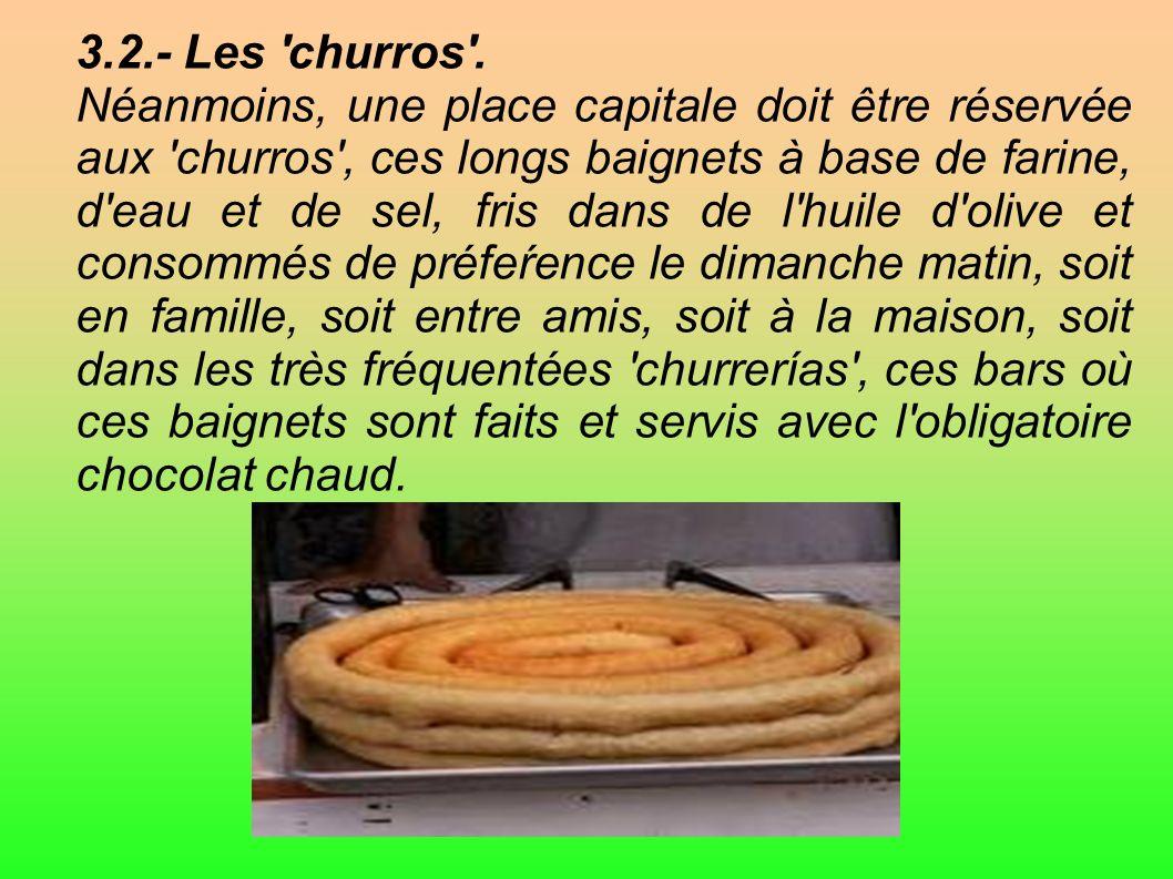3.2.- Les 'churros'. Néanmoins, une place capitale doit être réservée aux 'churros', ces longs baignets à base de farine, d'eau et de sel, fris dans d