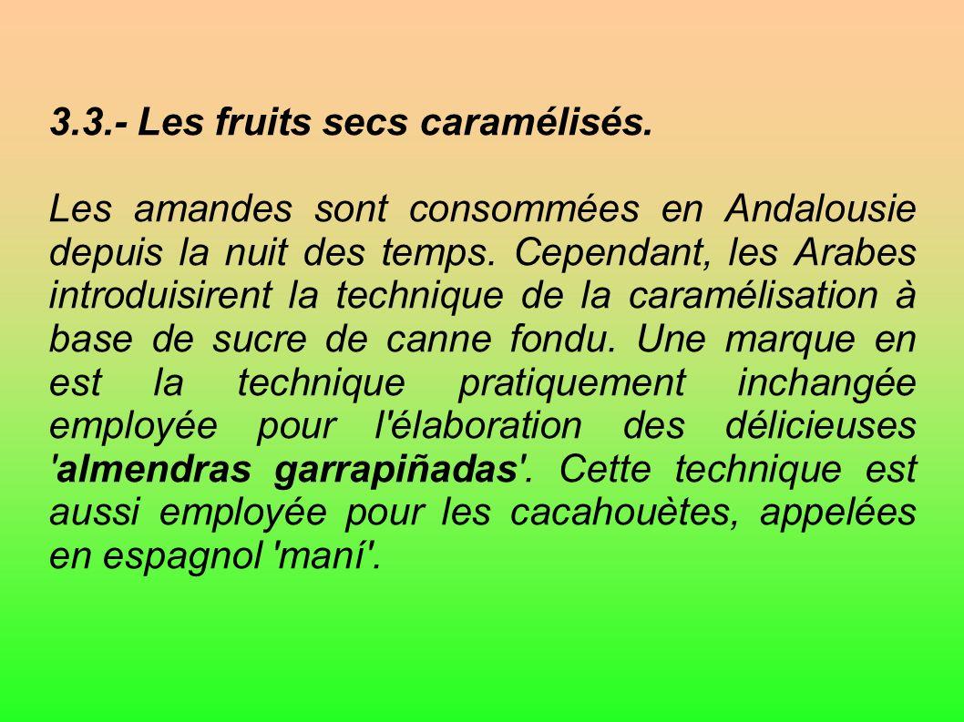 3.3.- Les fruits secs caramélisés. Les amandes sont consommées en Andalousie depuis la nuit des temps. Cependant, les Arabes introduisirent la techniq