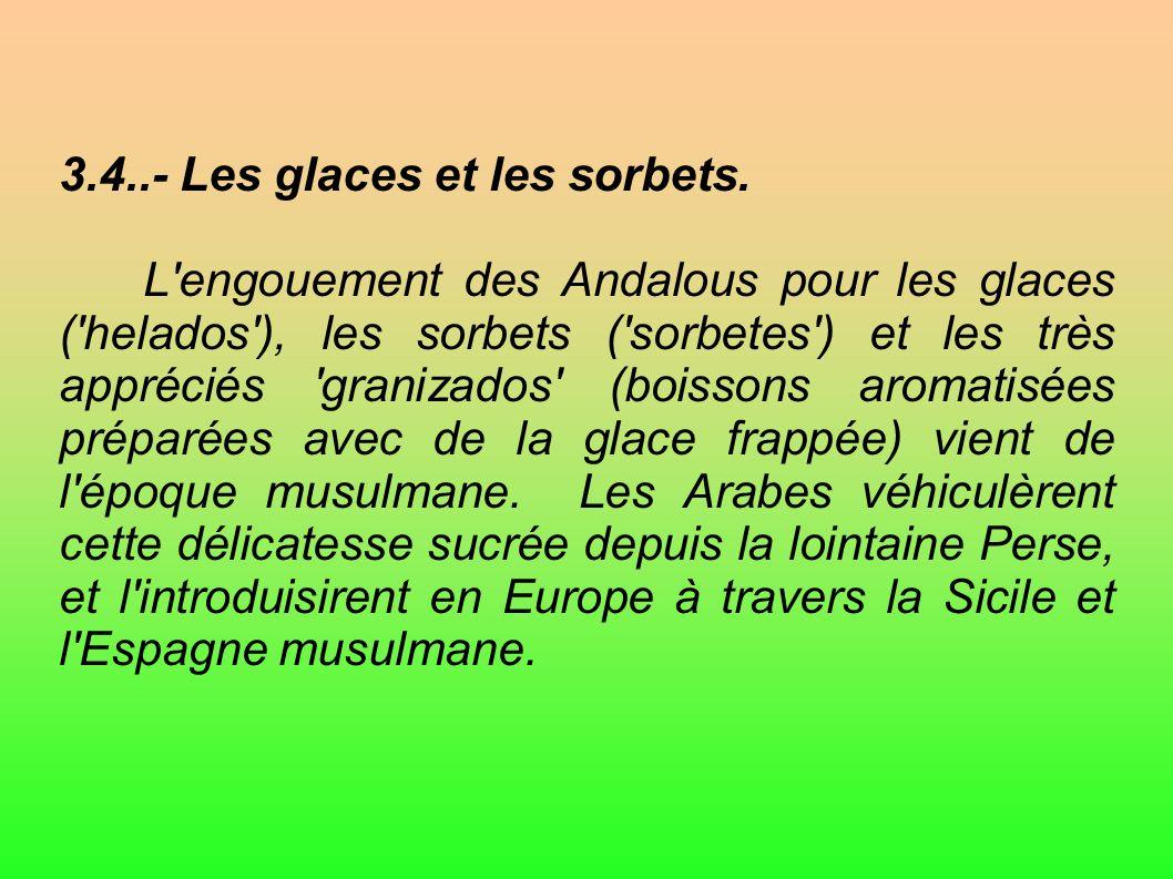 3.4..- Les glaces et les sorbets. L'engouement des Andalous pour les glaces ('helados'), les sorbets ('sorbetes') et les très appréciés 'granizados' (