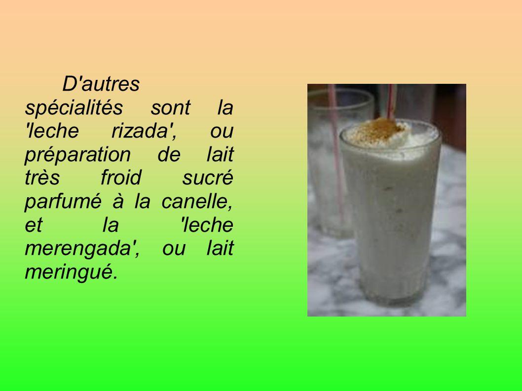 D'autres spécialités sont la 'leche rizada', ou préparation de lait très froid sucré parfumé à la canelle, et la 'leche merengada', ou lait meringué.